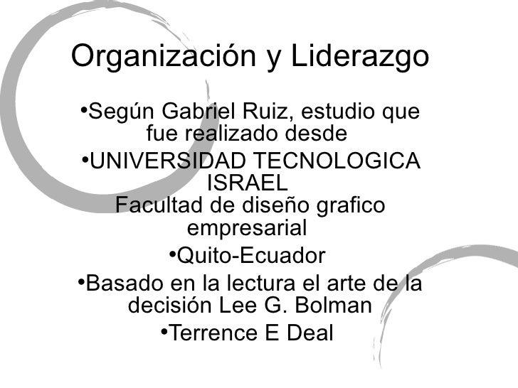 Organización y Liderazgo •Según Gabriel Ruiz, estudio que       fue realizado desde •UNIVERSIDAD TECNOLOGICA              ...
