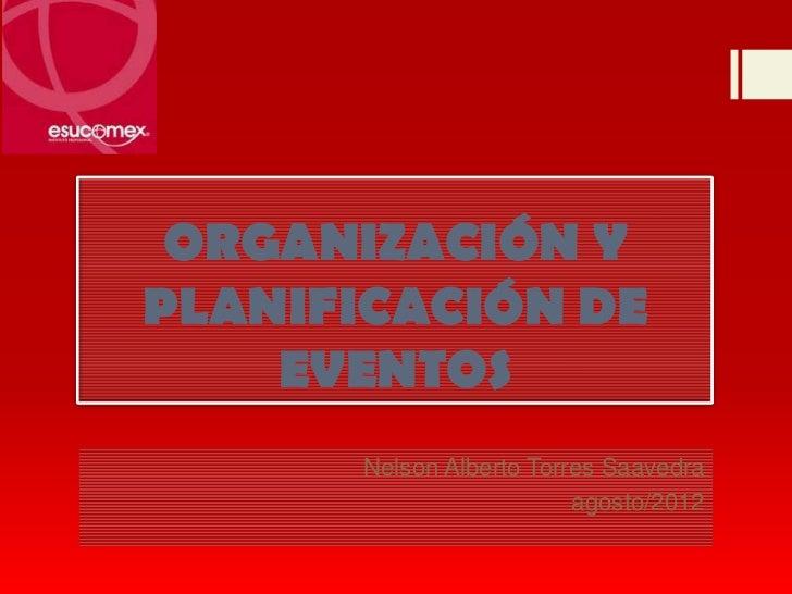 ORGANIZACIÓN YPLANIFICACIÓN DE    EVENTOS      Nelson Alberto Torres Saavedra                         agosto/2012
