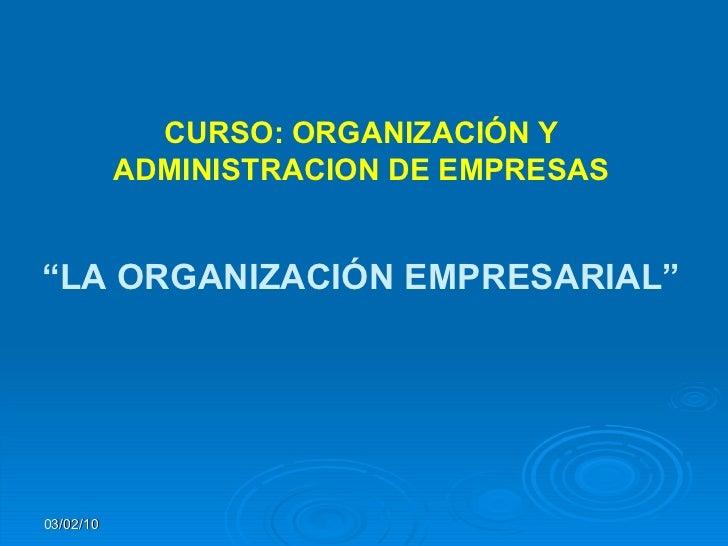 """10/02/10 CURSO: ORGANIZACIÓN Y ADMINISTRACION DE EMPRESAS """" LA ORGANIZACIÓN EMPRESARIAL"""""""
