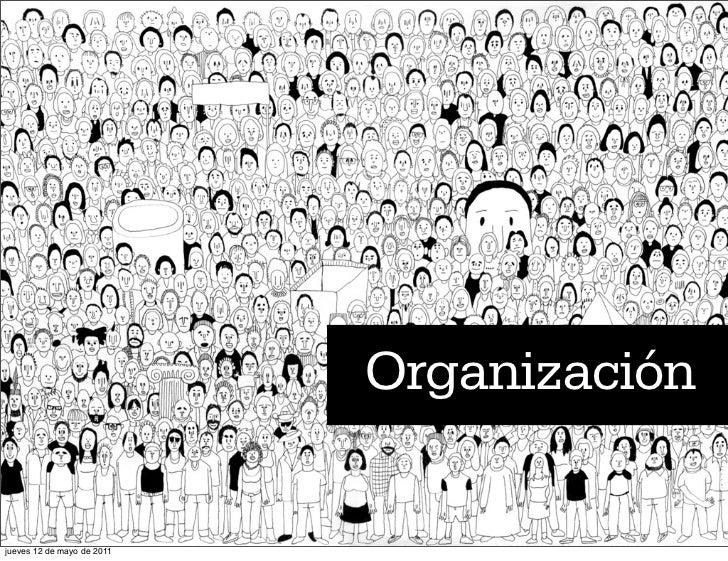 Organizaciónjueves 12 de mayo de 2011