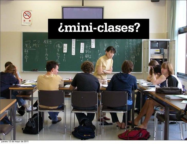 ¿mini-clases?jueves 12 de mayo de 2011