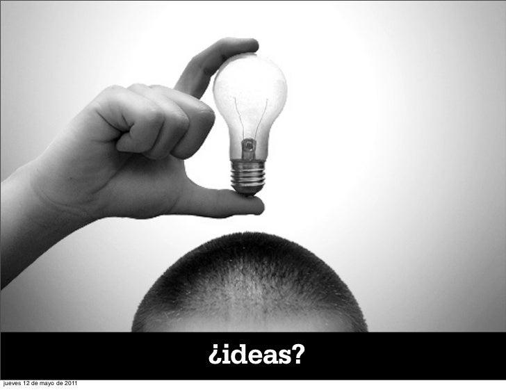 ¿ideas?jueves 12 de mayo de 2011