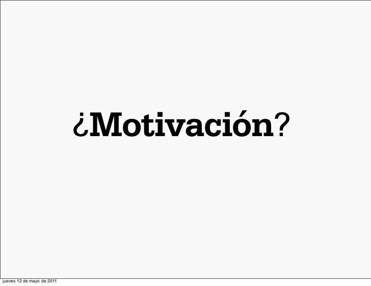 ¿Motivación?jueves 12 de mayo de 2011
