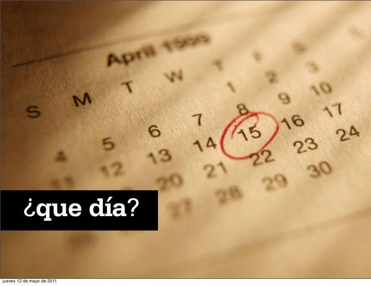 ¿que día?jueves 12 de mayo de 2011