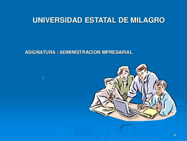 UNIVERSIDAD ESTATAL DE MILAGROASIGNATURA : ADMINISTRACION MPRESARIAL      :                                         4