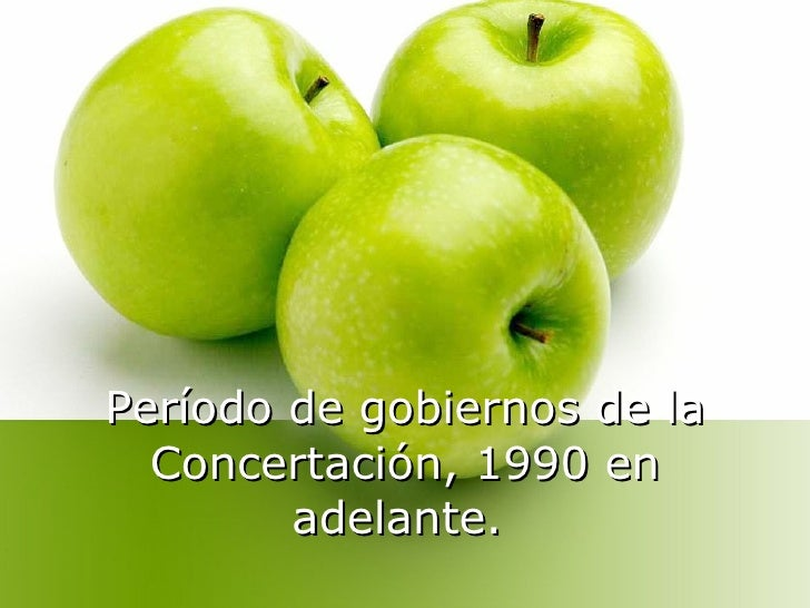 Período de gobiernos de la Concertación, 1990 en adelante.