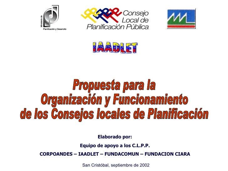 Propuesta para la Organización y Funcionamiento de los Consejos locales de Planificación Elaborado por: Equipo de apoyo a ...