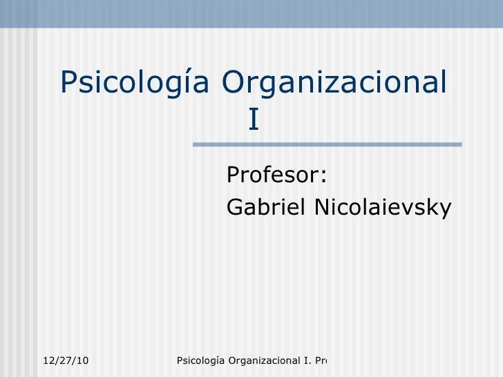 Psicología Organizacional I Profesor: Gabriel Nicolaievsky