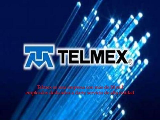 { Telmex es una empresa con más de 50 mil empleados dedicados a darte servicio de alta calidad