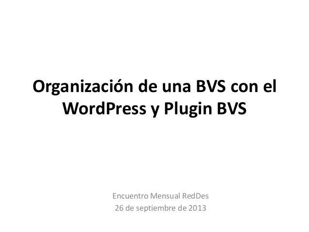 Organización de una BVS con el WordPress y Plugin BVS Encuentro Mensual RedDes 26 de septiembre de 2013