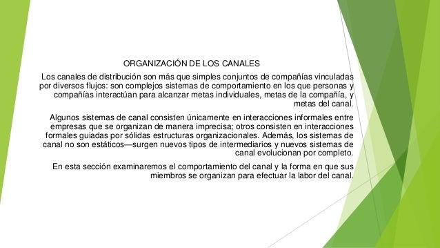ORGANIZACIÓN DE LOS CANALES Los canales de distribución son más que simples conjuntos de compañías vinculadas por diversos...