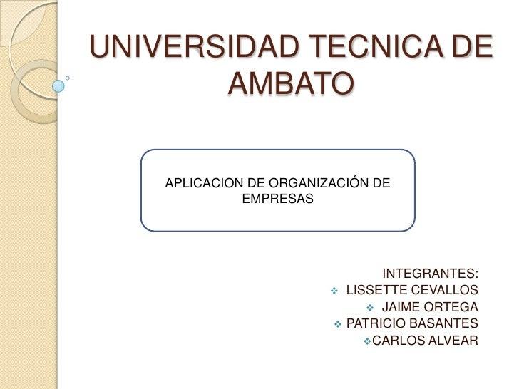 UNIVERSIDAD TECNICA DE       AMBATO    APLICACION DE ORGANIZACIÓN DE              EMPRESAS                                ...