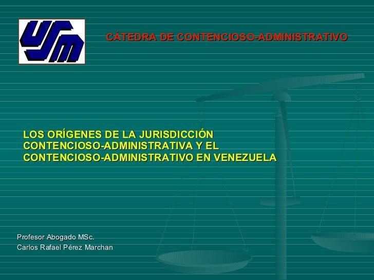 LOS ORÍGENES DE LA JURISDICCIÓN  CONTENCIOSO-ADMINISTRATIVA Y EL  CONTENCIOSO-ADMINISTRATIVO EN VENEZUELA <ul><li>Profesor...
