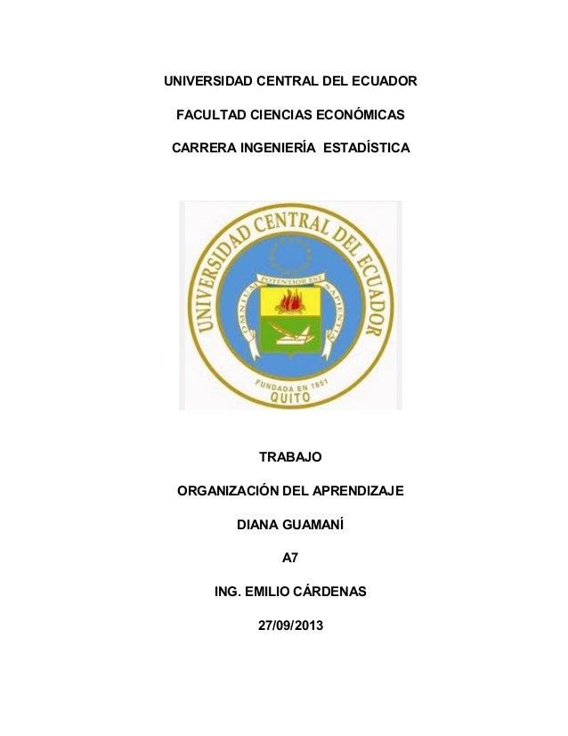 UNIVERSIDAD CENTRAL DEL ECUADOR FACULTAD CIENCIAS ECONÓMICAS CARRERA INGENIERÍA ESTADÍSTICA TRABAJO ORGANIZACIÓN DEL APREN...