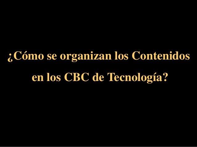 ¿Cómo se organizan los Contenidos en los CBC de Tecnología?