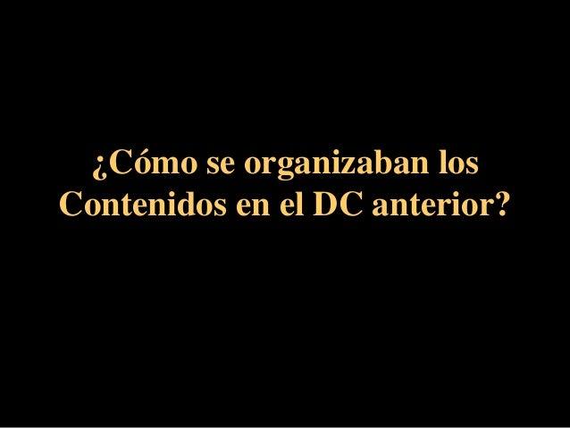 ¿Cómo se organizaban los Contenidos en el DC anterior?
