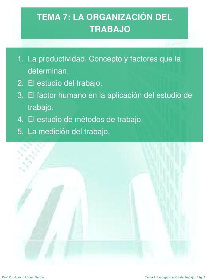 TEMA 7: LA ORGANIZACIÓN DEL                                   TRABAJO           1. La productividad. Concepto y factores q...
