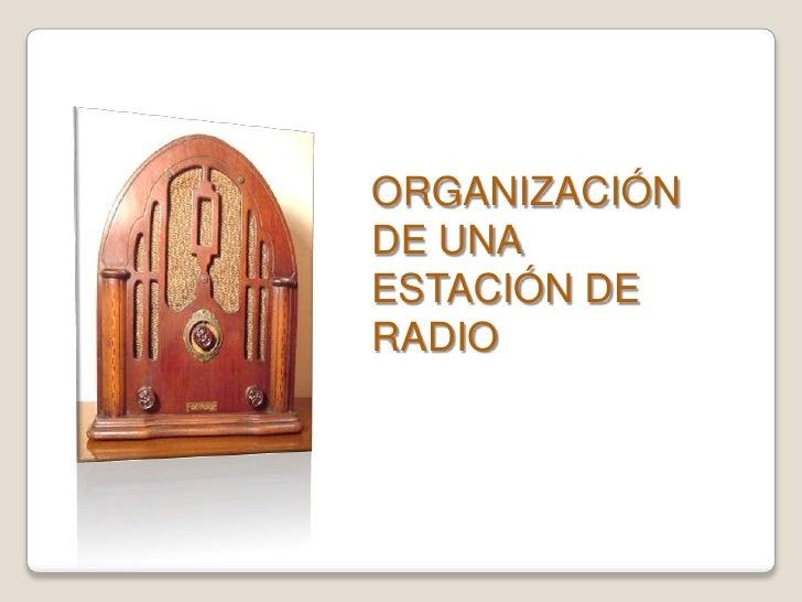 ORGANIZACIÓN <br />DE UNA ESTACIÓN DE RADIO<br />