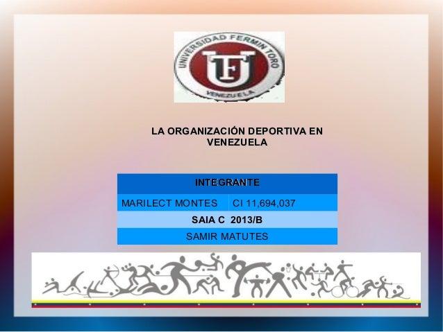 LA ORGANIZACIÓN DEPORTIVA EN VENEZUELA  INTEGRANTE MARILECT MONTES  CI 11,694,037  SAIA C 2013/B SAMIR MATUTES