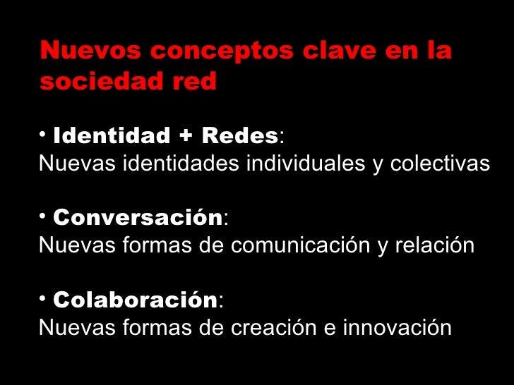<ul><li>Identidad + Redes : </li></ul><ul><li>Nuevas identidades individuales y colectivas </li></ul><ul><li>Conversación ...