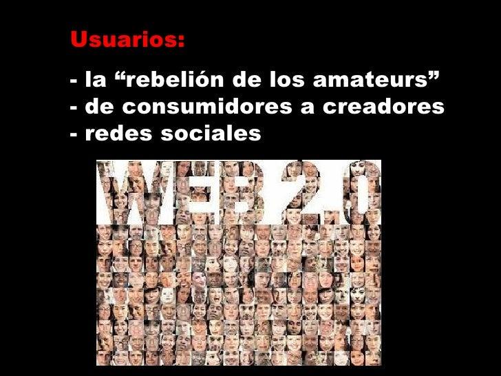 """Usuarios: - la """"rebelión de los amateurs"""" - de consumidores a creadores - redes sociales"""