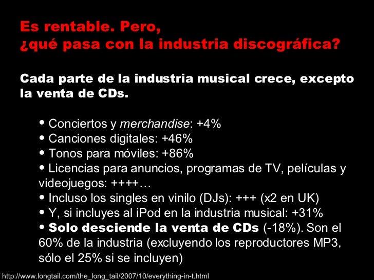 <ul><li>Cada parte de la industria musical crece, excepto la venta de CDs. </li></ul><ul><ul><li>Conciertos y  merchandise...