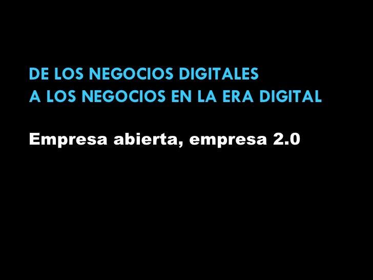 DE LOS NEGOCIOS DIGITALES A LOS NEGOCIOS EN LA ERA DIGITAL Empresa abierta, empresa 2.0