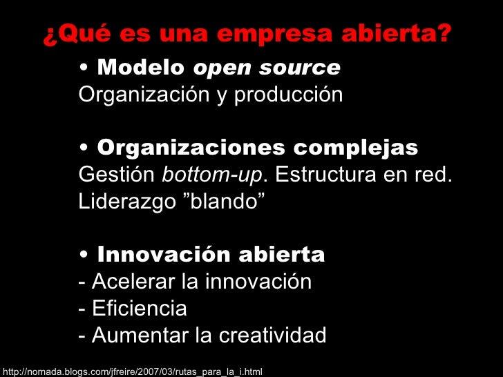 ¿Qué es una empresa abierta? <ul><li>Modelo  open source </li></ul><ul><li>Organización y producción </li></ul><ul><li>Org...