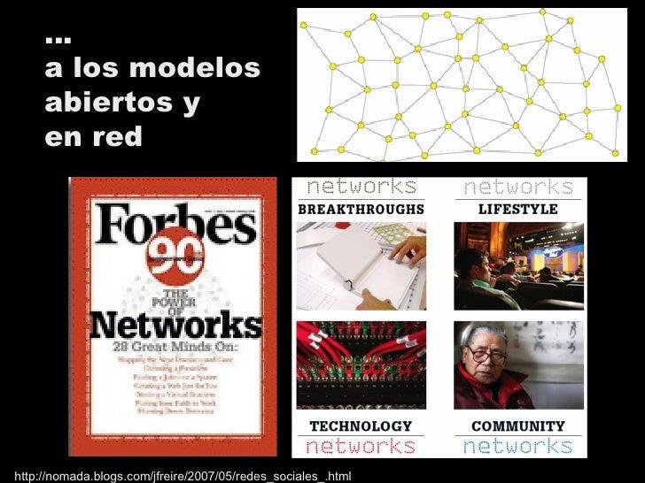 … a los modelos abiertos y en red  http://nomada.blogs.com/jfreire/2007/05/redes_sociales_.html