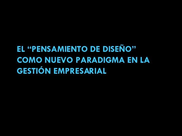 """EL """"PENSAMIENTO DE DISEÑO"""" COMO NUEVO PARADIGMA EN LA GESTIÓN EMPRESARIAL"""