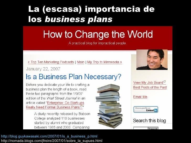 La (escasa) importancia de los  business plans http://blog.guykawasaki.com/2007/01/is_a_business_p.html http://nomada.blog...