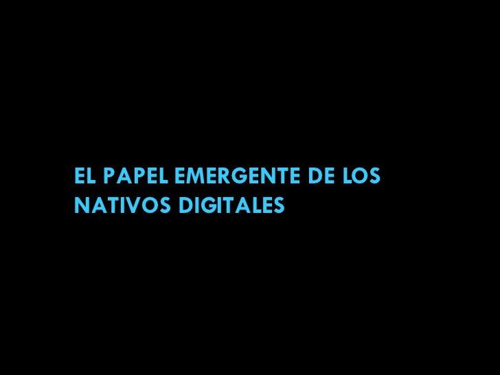EL PAPEL EMERGENTE DE LOS NATIVOS DIGITALES