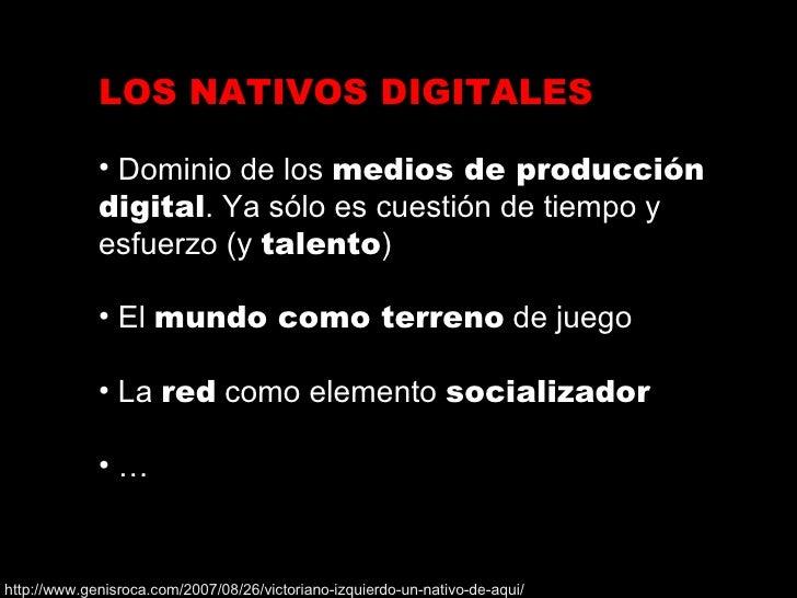 <ul><li>LOS NATIVOS DIGITALES </li></ul><ul><li>Dominio de los  medios de producción digital . Ya sólo es cuestión de tiem...
