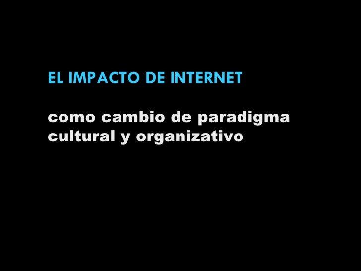 EL IMPACTO DE INTERNET como cambio de paradigma cultural y organizativo