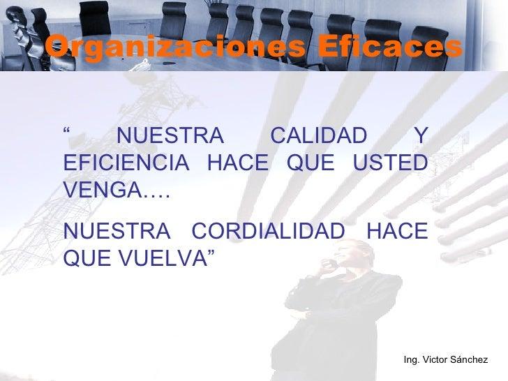 """Organizaciones Eficaces """"  NUESTRA CALIDAD Y EFICIENCIA HACE QUE USTED VENGA….  NUESTRA CORDIALIDAD HACE QUE VUELVA"""" Ing. ..."""