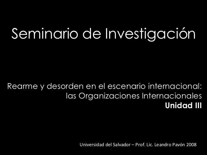Seminario de Investigación Universidad del Salvador – Prof. Lic. Leandro Pavón 2008 Rearme y desorden en el escenario inte...