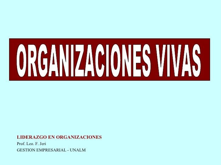 ORGANIZACIONES VIVAS LIDERAZGO EN ORGANIZACIONES Prof. Leo. F. Jeri GESTION EMPRESARIAL - UNALM