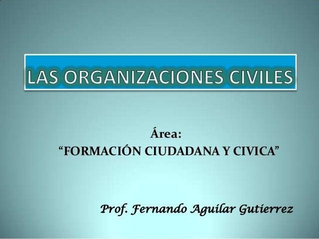 """Área: """"FORMACIÓN CIUDADANA Y CIVICA""""  Prof. Fernando Aguilar Gutierrez"""