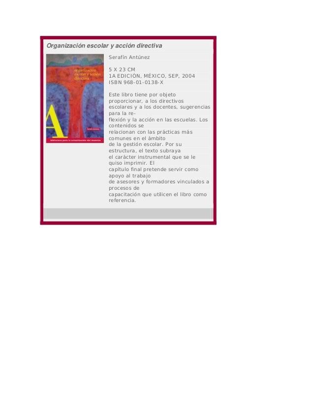 Organización escolar y acción directiva Serafín Antúnez 5 X 23 CM 1A EDICIÓN, MÉXICO, SEP, 2004 ISBN 968-01-0138-X Este li...