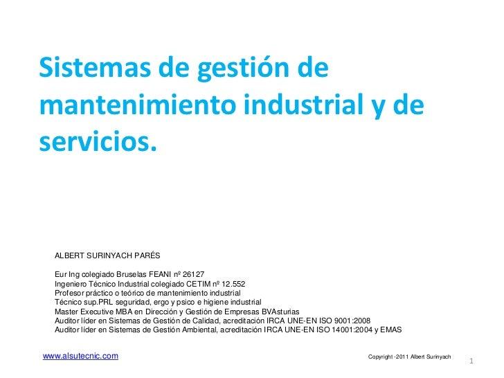 Sistemas de gestión demantenimiento industrial y deservicios.  ALBERT SURINYACH PARÉS  Eur Ing colegiado Bruselas FEANI nº...