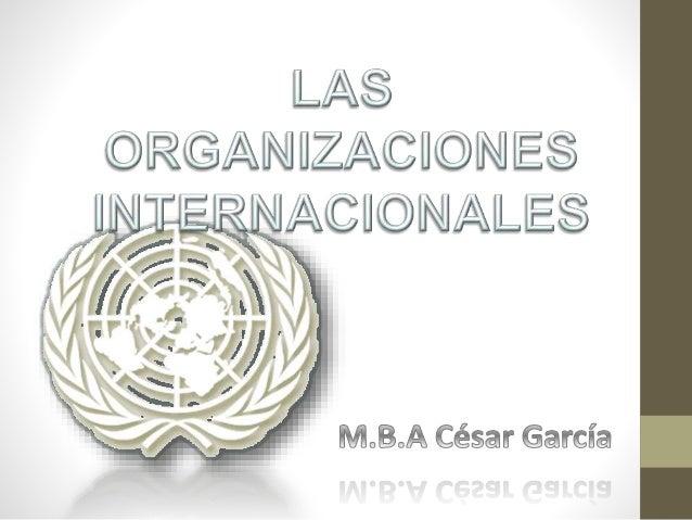 Organizaciones internacionales Las organizaciones internacionales son sujetos de derecho público, en tal sentido, tales en...