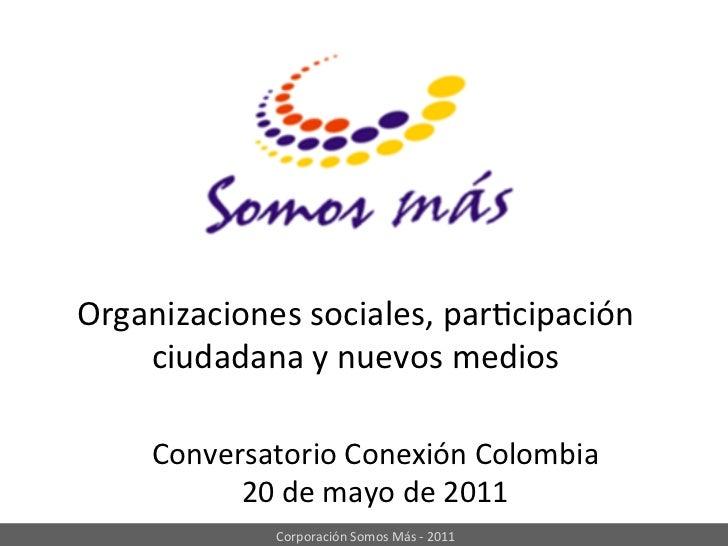 Organizaciones sociales, par:cipación     ciudadana y nuevos medios       Conversatorio Conexión Colombi...