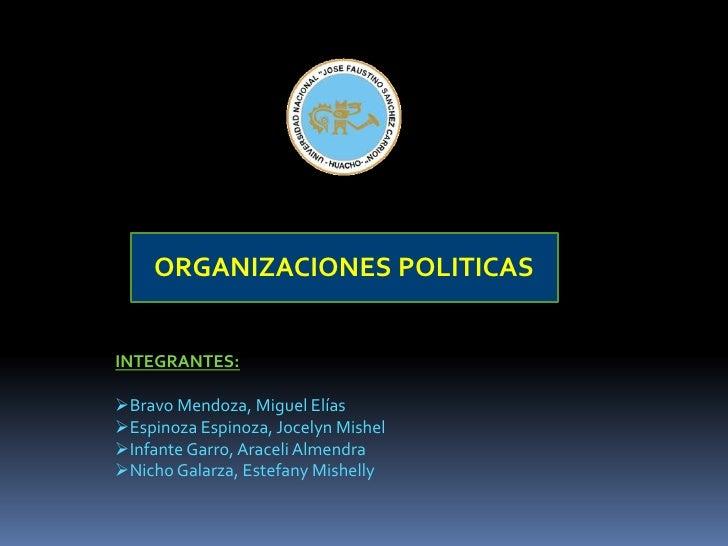 ORGANIZACIONES POLITICAS<br />INTEGRANTES:<br /><ul><li>Bravo Mendoza, Miguel Elías