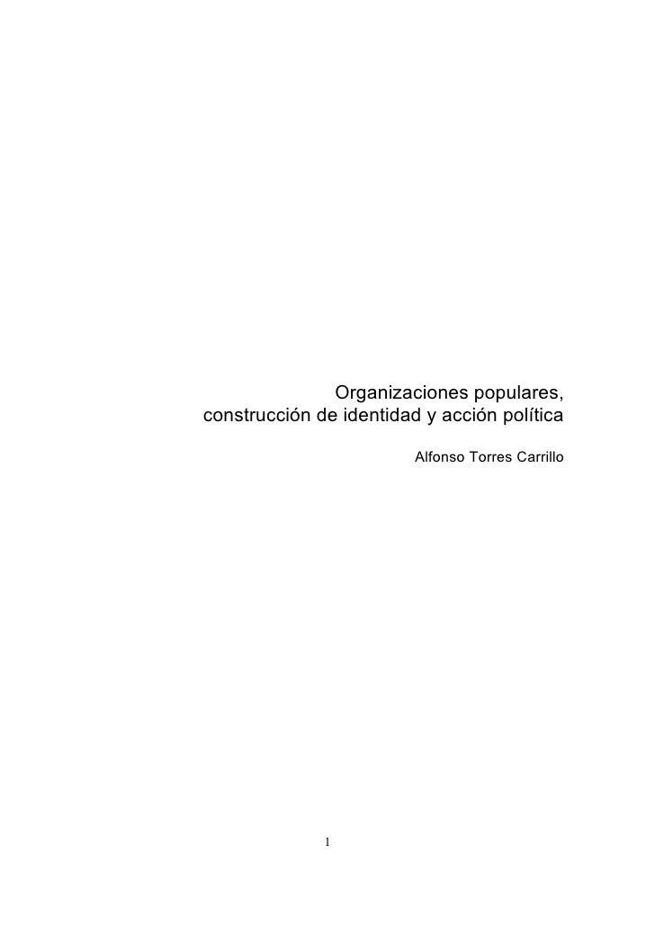 Organizaciones populares,construcción de identidad y acción política                         Alfonso Torres Carrillo      ...