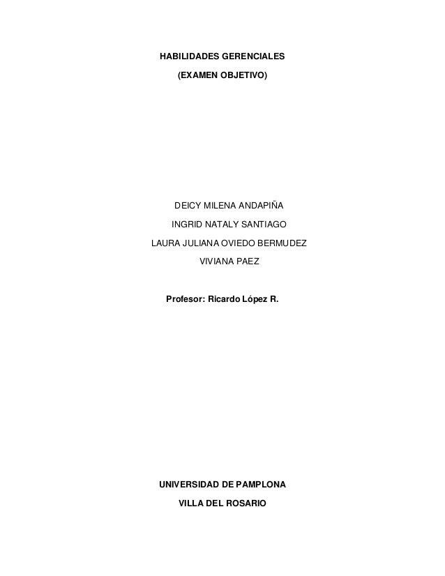 HABILIDADES GERENCIALES    (EXAMEN OBJETIVO)    DEICY MILENA ANDAPIÑA   INGRID NATALY SANTIAGOLAURA JULIANA OVIEDO BERMUDE...