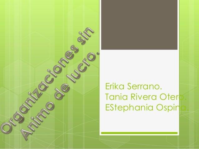 Erika Serrano. Tania Rivera Otero. EStephania Ospina.