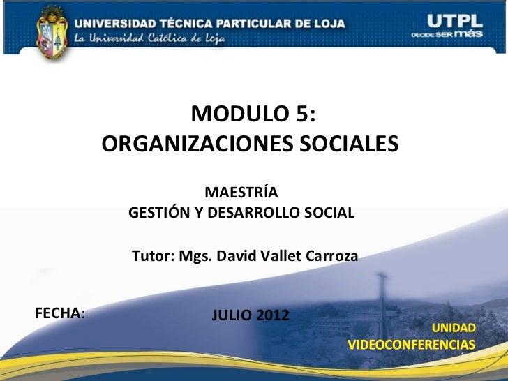 MODULO 5:         ORGANIZACIONES SOCIALES                    MAESTRÍA           GESTIÓN Y DESARROLLO SOCIAL           Tuto...