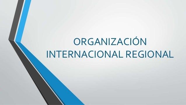 ORGANIZACIÓN INTERNACIONAL REGIONAL
