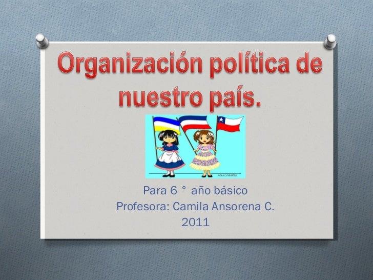 Para 6 ° año básico Profesora: Camila Ansorena C. 2011