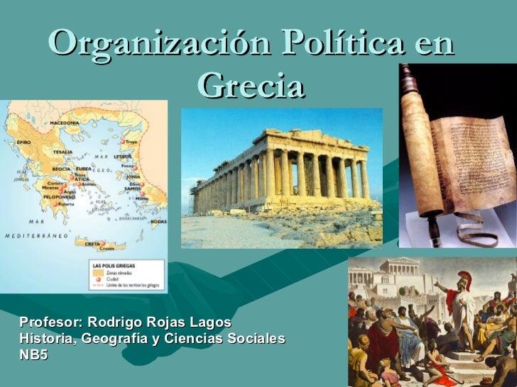 Organización Política en Grecia Profesor: Rodrigo Rojas Lagos Historia, Geografía y Ciencias Sociales NB5